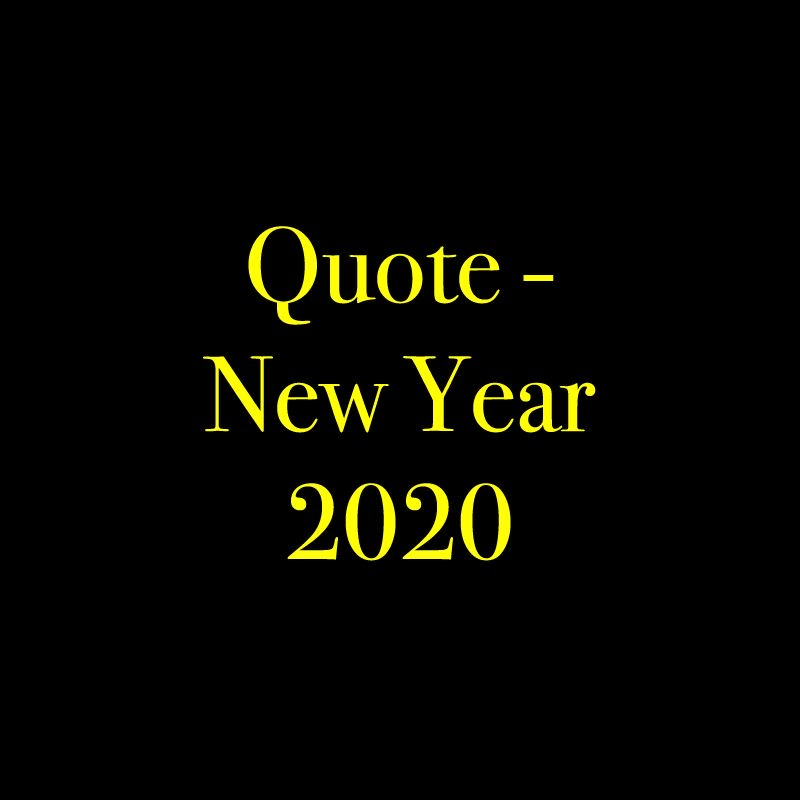 Quote – NEW YEAR 2020