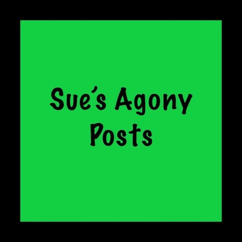 Sue's Agony Posts 25